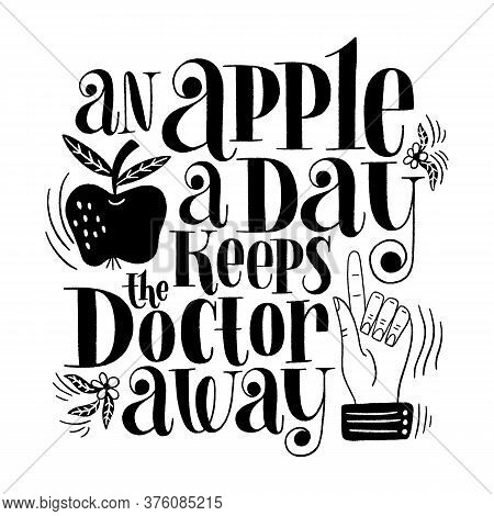 An Apple A Day Keeps The Doctor Away. Hand-drawn Lettering Quote For A Healthy Life. Wisdom For Merc