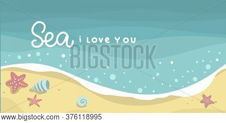 Sea I Love You, Shells And Starfish Water And Beach, Lettering Hand Drawing Calligraphy, Vector
