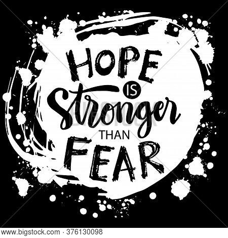 Hope Is  Stronger Than Fear. Lettering Phrase. Motivational Quote.