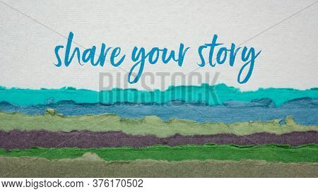 share your story - motivational handwriting on a colorful handmade paper, sharing experience and wisdom concept