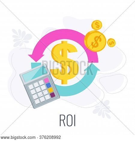 Roi Icon. Return On Investment. Rotating Arrows, Dollar Sign And Calculator. Flat Vector Illustratio