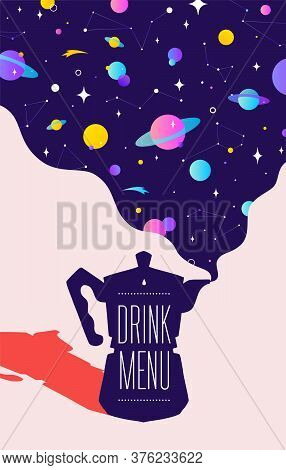 Coffee. Italian Coffee Pot With Universe Dreams And Text Drink Menu. Modern Illustration. Banner For
