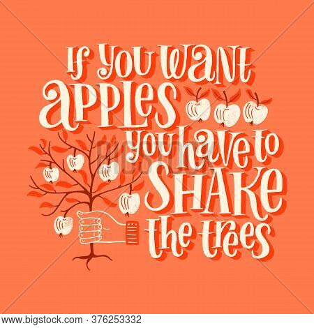 If You Want Apples You Have To Shake The Trees. Hand-drawn Motivational Lettering Quote. Wisdom For