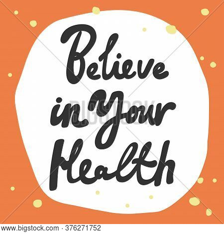 Believe In Your Health. Covid-19 Sticker For Social Media Content. Vector Hand Drawn Illustration De