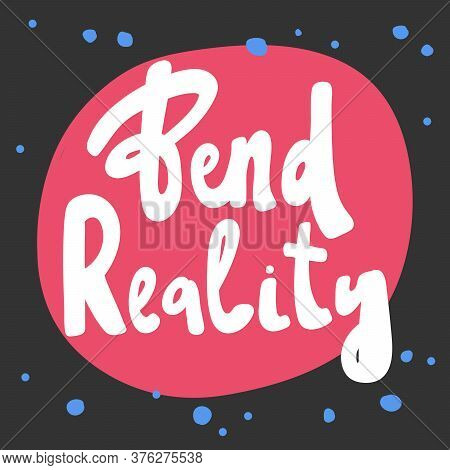 Bend Reality. Sticker For Social Media Content. Vector Hand Drawn Illustration Design.