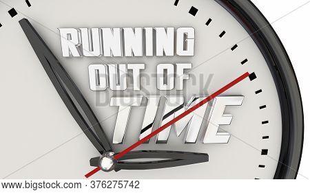 Running Out of Time Clock Hands Ticking Deadline Warning 3d Illustration