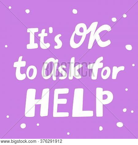 It Is Ok To Ask For Help. Covid-19. Sticker For Social Media Content. Vector Hand Drawn Illustration