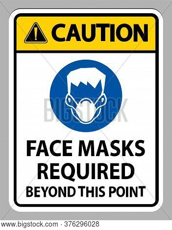 Caution Face Masks Required Beyond This Point Sign Isolate On White Background