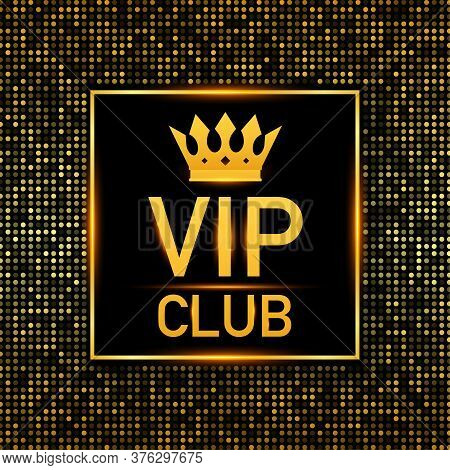 Golden Symbol Of Exclusivity, The Label Vip Club With Glitter. Very Important Person - Vip Icon On D