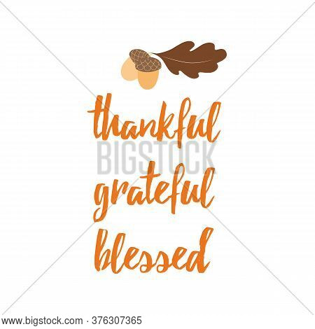 Typographic Vector Phrase Thankful, Grateful, Blessed Decorated Hand Drane Acorn And Oak Leaf On Whi