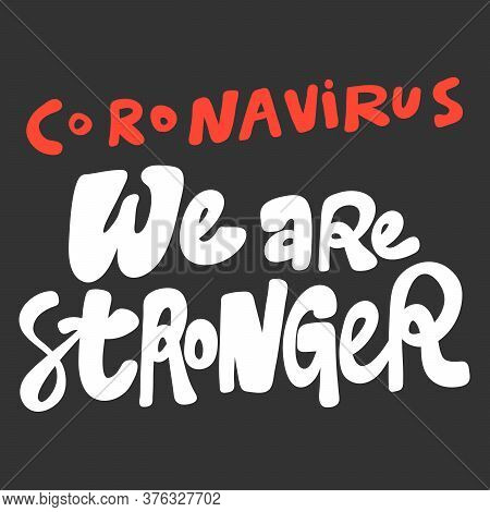 Coronavirus We Are Stronger. Covid-19. Sticker For Social Media Content. Vector Hand Drawn Illustrat
