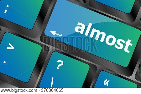 Almost Words Concept With Key On Keyboard. Almost