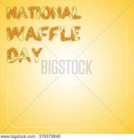 National Waffle Day In Usa On August 24th. Square Banner With The Inscription In The Style Of Baked