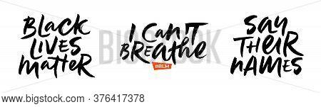Brush Lettering Phrases Black Lives Matter, I Cant Breathe, Say Their Names. Set Of Slogans For Move