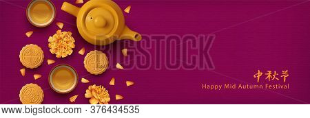 Chinese Mid Autumn Festival Banner. Traditional Moon Cakes, Teapot, Tea Cups And Marigold Flowers. T