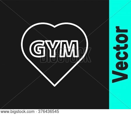White Line Fitness Gym Heart Icon Isolated On Black Background. I Love Fitness. Vector