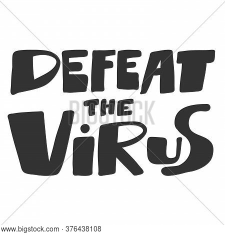 Defeat The Virus. Covid-19. Sticker For Social Media Content. Vector Hand Drawn Illustration Design.