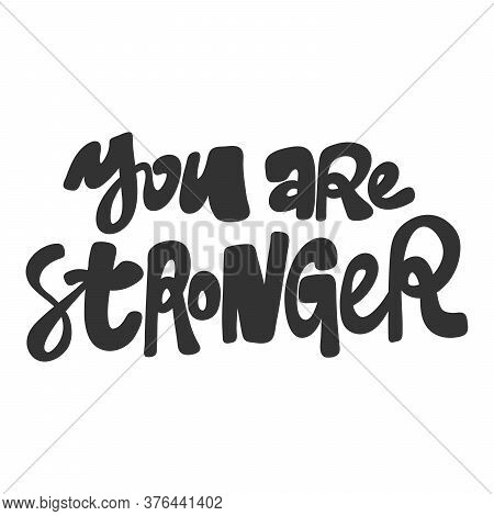 You Are Stronger. Sticker For Social Media Content. Vector Hand Drawn Illustration Design.