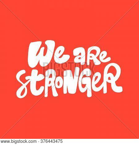 We Are Stronger. Sticker For Social Media Content. Vector Hand Drawn Illustration Design.