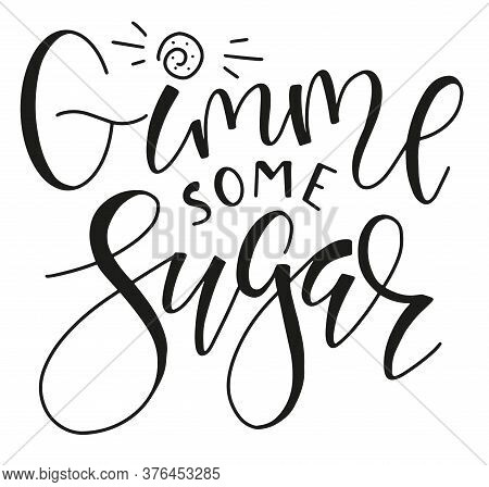 Give Me Some Sugar Hand Written Lettering, Black Text Isolated On White Background. Vector Stock Ill
