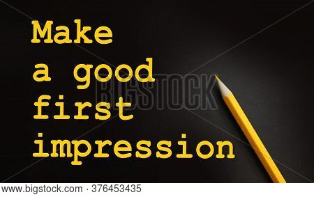 Make A Good First Impression Text On Black And Yellow Pencil. Career Concept
