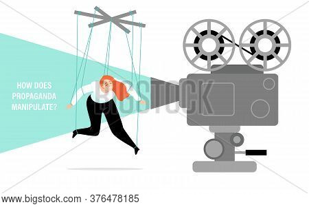 How Propaganda Manipulates. Conceptual Illustration With A Puppet Girl And A Movie Projector. The In