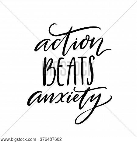 Action Beats Anxiety. Positive Motivational Quote About Overcoming Fear, Resilience. Modern Calligra