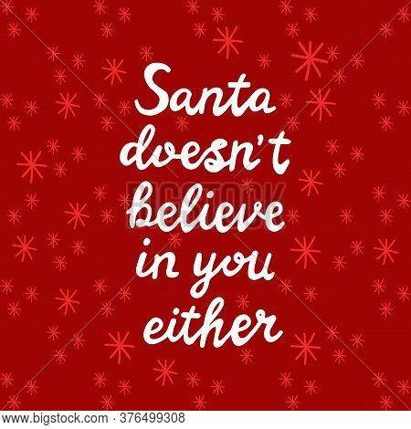 Santa Does Not Believe In You Either. White Handwritten Lettering On Red Background With Snowflakes.