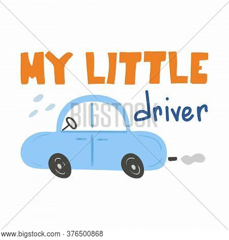 My Little Driver Lettering. Cars And Text Chid Print Of Hand Dawn Vehicle. Nursery Art Design, For P