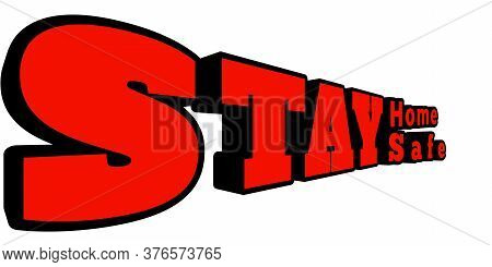 Stay Home Stay Safe 3d Illustration. Stay Home Stay Safe 3d Rendering.