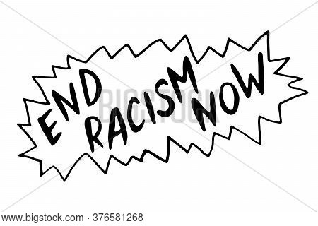 End Racism Now - Vector Lettering Doodle Handwritten On Theme Of Antiracism, Protesting Against Raci
