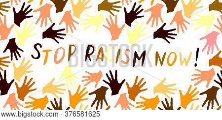 Stop Racism Now-vector Inscription Is Written In Handwriting In Frame Of Palm Prints. Symbol Of Raci