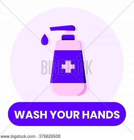 Wash Your Hand Flat Style Vector Sign With Hand Soap Bottle Illustration. Vector Sign Icon Sticker