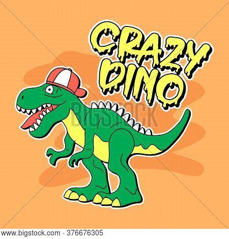 Crazy Dino Text, Vector Of A Crazy Dinosaur With A Cap, Slogan Print