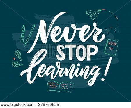 Motivational Quote Never Stop Learning. Education Concept. Hand Script Lettering, Doodle Style Illus
