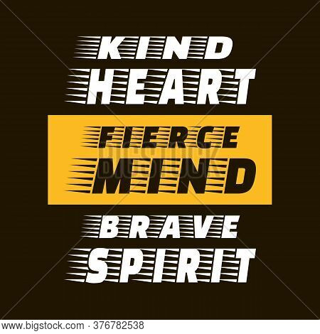 Kind Heart Fierce Mind Brave Spirit. Vector Motivational Typography Art Lettering. Black, Yellow, Wh