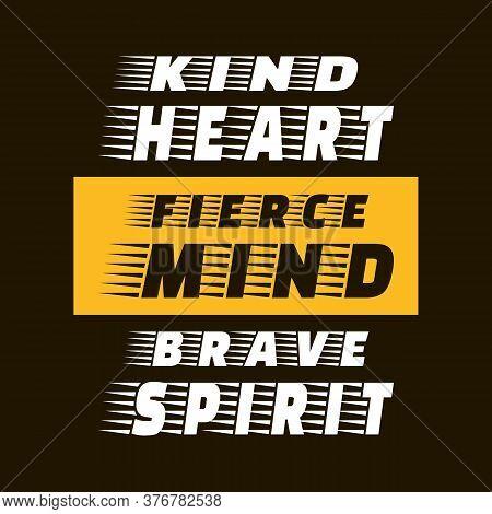 Kind Heart Fierce Mind Brave Spirit. Vector Motivational Typography Art Lettering. Black, Yellow, Wh