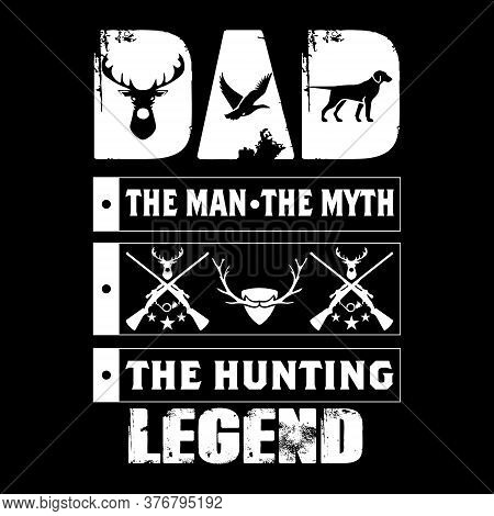 Dad - The Man The Myth The Hunting Legend -design For T Shirt, Poster.