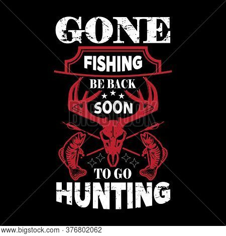 Gone Fishing Be Back Soon To Go Hunting - The Coolest Fishing Legends Are Born In December - Fishing