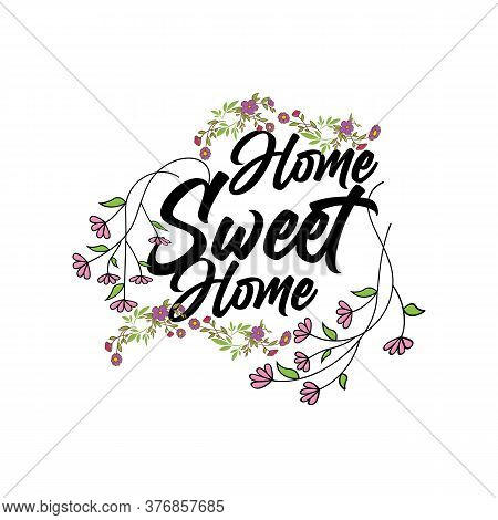 Home Sweet Home - Typography Poster. Handmade Lettering Print. Vector Vintage Illustration With Hous