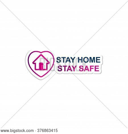 Stay Home Stay Safe. Slogan With House And Heart. Campaign, Measure From Coronavirus, Covid-19. Pand