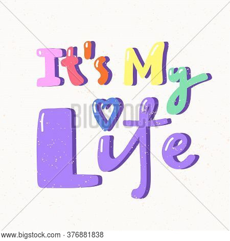 It Is My Life. Lgbt Quote Sticker. Pride Parade. Lgbt Community.
