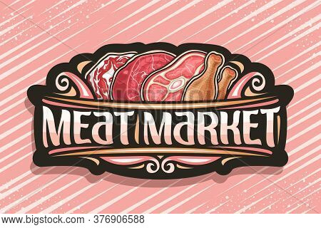 Vector Logo For Meat Market, Dark Decorative Badge With Illustration Of Different Meat Pieces, Signa