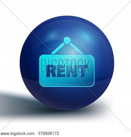 Blue Hanging Sign With Text Rent Icon Isolated On White Background. Signboard With Text For Rent. Bl