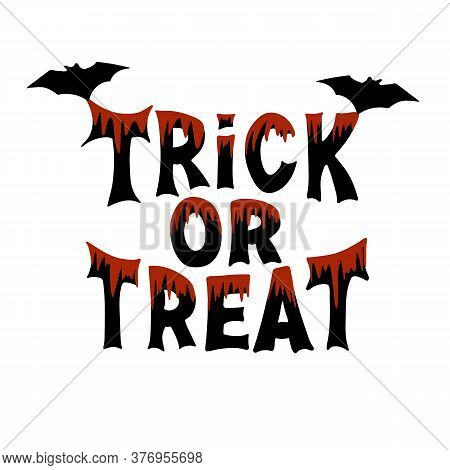 Trick Or Treat. Halloween Traditional Quote. Black Lettering With Blood Streaks And Two Bats. Isolat