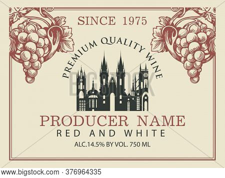 Wine Label For Red And White Wine With Silhouette Of Old European Town And Hand-drawn Bunches Of Gra