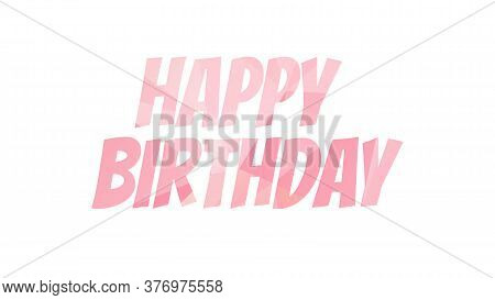 Illustration With The Text Happy Birthday. Colorful Design, Poster, Template Or Background For Birth