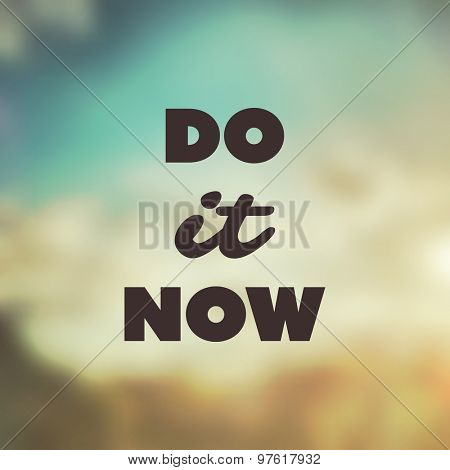 Do It Now - Inspirational Quote, Slogan, Saying, Writing - Abstract Success Concept Design, Illustration with Label on Blurred Image Background
