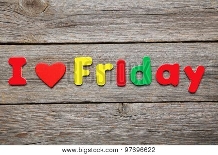 I Love Friday Word Made Of Colorful Magnets