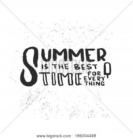 Hand drawn lettering of a phrase Summer is the best time for everything. Perfect for vacation, travel agency, summer party. Unique typography elements for a postcard, mug, poster. Vector illustration.